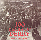 100 Years of Derry by Roy Hamilton