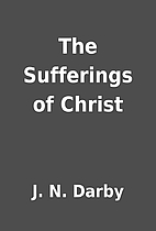 The Sufferings of Christ by J. N. Darby