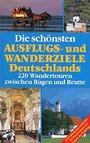 Die schönsten Ausflugs- und Wanderziele Deutschlands (220 Wandertouren zwischen Rügen und Reutte) - Verband Deutscher Gebirgs- und Wandervereine e.V.