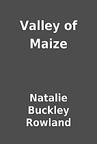 Valley of Maize by Natalie Buckley Rowland