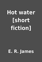Hot water [short fiction] by E. R. James