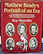 Mathew Brady's Portrait of an Era by Roy…