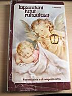 Lapsuuteni tutut rukoukset : suomalaista…