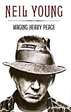 Waging Heavy Peace: A Hippie Dream by Neil…