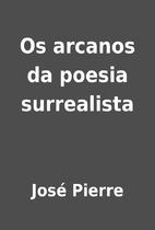 Os arcanos da poesia surrealista by José…