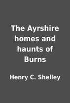The Ayrshire homes and haunts of Burns by…