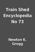 Train Shed Encyclopedia No 73 by Newton K.…