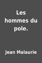Les hommes du pole. by Jean Malaurie