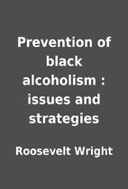 Prevention of black alcoholism : issues and…