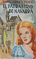 El padrastro de Navarra by Rafael Pérez y…