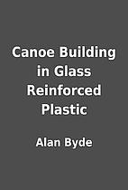 Canoe Building in Glass Reinforced Plastic…