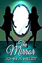 The Mirror by John A. Heldt