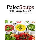 Paleo Soups - 30 Delicious Recipes…