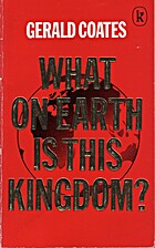 What on Earth Is This Kingdom? by Gerald…