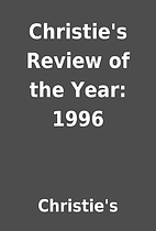 Christie's Review of the Year: 1996 by…