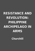 RESISTANCE AND REVOLUTION: PHILIPPINE…