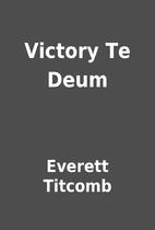 Victory Te Deum by Everett Titcomb