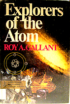 Explorers of the Atom by Roy A. Gallant