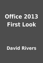 Office 2013 First Look by David Rivers
