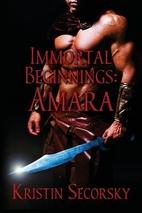 Immortal Beginnings: Amara by Kristin…
