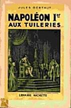 Napoléon 1er aux Tuileries by Jules Bertaut