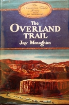 The Overland Trail by Jay Monaghan