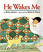 He Wakes Me by Betsy James
