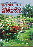 The Secret Gardens of France by Mirabel…