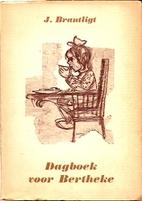 Dagboek voor Bertheke by J. Brantligt