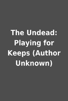 The Undead: Playing for Keeps (Author…