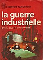 La guerre industrielle by Christian Jelen