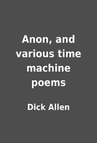 Anon, and various time machine poems by Dick…