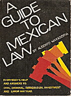 A guide to Mexican law by Alberto Mayagoitia…