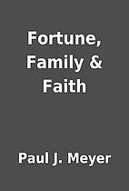 Fortune, Family & Faith by Paul J. Meyer