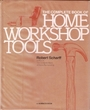 The complete book of home workshop tools (A Norback book) - Robert Scharff