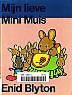 Mijn lieve Mini Muis by Enid Blyton