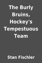 The Burly Bruins, Hockey's Tempestuous…