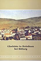 Die Glashütte in Holsthum bei Bitburg by…