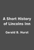 A Short History of Lincolns Inn by Gerald B.…