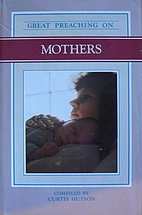 Great Preaching on Mothers: Volume VI by…