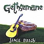 Gethsemane [CD] by Jamie Dillon