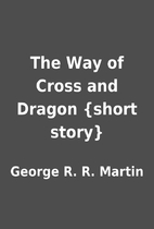 The Way of Cross and Dragon {short story} by…