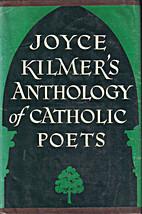Anthology of Catholic poets by Joyce Kilmer
