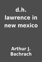 d.h. lawrence in new mexico by Arthur J.…