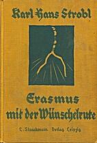 Erasmus mit der Wünschelrute : Roman by…