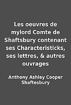 Les oeuvres de mylord Comte de Shaftsbury…