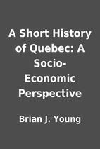 A Short History of Quebec: A Socio-Economic…