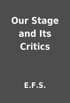 Our Stage and Its Critics by E.F.S.