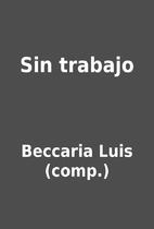 Sin trabajo by Beccaria Luis (comp.)