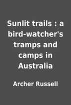 Sunlit trails : a bird-watcher's tramps and…
